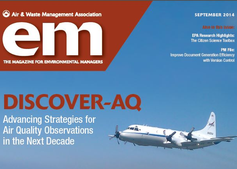 DISCOVER-AQ Featured in Sept. 2014 Issue of em Magazine EM Magazine is a publication of the Air & Waste Management Association (A&WMA; http://www.awma.org/). To obtain copies and reprints, please contact A&WMA directly at 1-412-232-3444.